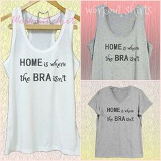 Home is wear the Bra isn't shirt Quotes white by WorkoutShirts