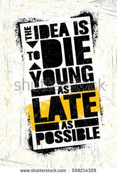 The Idea Is To Die Young As Late As Possible. Vector Stencil Graffiti Typography Poster Design Concept On Textured Wall Rough Background Graffiti Art, Graffiti Quotes, Stencil Graffiti, Graffiti Designs, Motivational Quotes Wallpaper, Motivational Quotes For Life, Wallpaper Quotes, Life Quotes, Inspirational Quotes