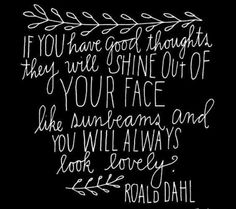 Think positive thoughts <3 #RoaldDahl