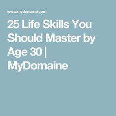 25 Life Skills You Should Master by Age 30   MyDomaine