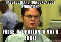 "Dwight Schrute: ""Have you head the joke about hydration? False. Hydration is not a joke!"" #nuunjokes"