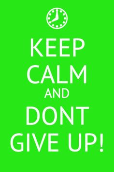 #MostcommonLies keep calm and dont give up!
