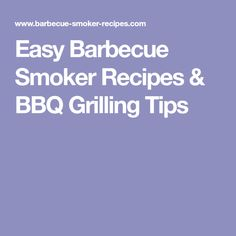 Easy Barbecue Smoker Recipes & BBQ Grilling Tips