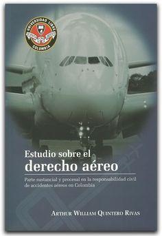 Estudio sobre el Derecho aéreo, Parte sustancial y procesal en la responsabilidad civil de accidentes aéreos en Colombia-  Arthur William Quintero Rivas -  Universidad Libre Seccional Cali    http://www.librosyeditores.com/tiendalemoine/derecho/2266-estudio-sobre-el-derecho-aereo-parte-sustancial-y-procesal-en-la-responsabilidad-civil-de-accidentes-aereos-en-colombia.html    Editores y distribuidores.
