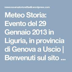 Meteo Storia: Evento del 29 Gennaio 2013 in Liguria, in provincia di Genova a Uscio | Benvenuti sul sito delle News dell'Osservatorio Raffaelli fondato nel 1883 a Bargone di Casarza Ligure (Genova)