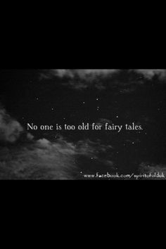 I don't think you can ever get sick of fairy tales. To not believe in fairy tales means to not believe in magic anymore. Great Quotes, Quotes To Live By, Me Quotes, Inspirational Quotes, Magic Quotes, Child Quotes, Motivational, Black White Tumblr, The Words