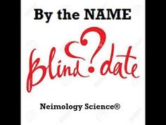 Dating by the Name 💌- Love in  Names 💘 - Name Meanings - Relationships Know Anyone By their Name  ★҉ Neimology Science ® is the study of the placement of letters in a name, that shows us how to find the patterns that will reveal natural tendencies in a person character, thinking, feeling,learning style and so much more.
