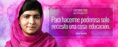 """""""Para hacerme poderosa solo necesito una cosa: educación""""  Malala Yousafzai"""