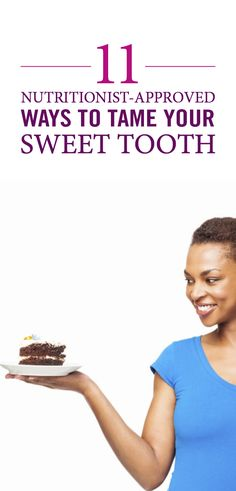 5 healthy and nutritionist-approved ways to tame your sweet tooth.