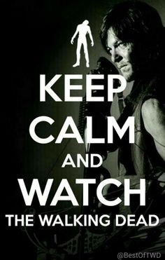 there is no way to follow this advice!  You can not possibly stay calm watching TWD!