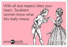 """When you use Southern sayings like """"bless your heart"""" or """"goober,"""" no one will know what the hell you're talking about."""