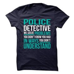 AWESOME TEE FOR THE POLICE DETECTIVE T Shirts, Hoodie