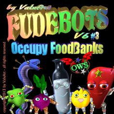 "pg 1 of 12 FUDEBOT V6.3 ""Occupy Food Banks"" FUDEBOT offer ways to help food banks. How can you help ?"