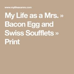 My Life as a Mrs. » Bacon Egg and Swiss Soufflets » Print