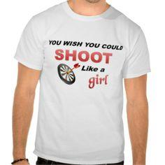 You wish you could shoot like a girl tee shirt #sport #tshirt