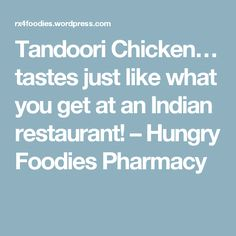 Tandoori Chicken… tastes just like what you get at an Indian restaurant! – Hungry Foodies Pharmacy