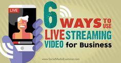 6 Modi per Usare lo Streaming Live per il Tuo Business #videomarketing