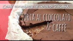 COME RICICLARE LE UOVA DI PASQUA: TORTA AL CIOCCOLATO FONDENTE E CAFFE'