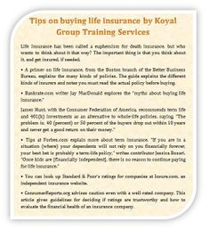 Tips on buying life insurance by Koyal Group Training Services http://seattletimes.com/html/businesstechnology/2023619668_pflifeinsurancexml.html Life insurance( http://koyaltraininggroup.org/ ) has been called a euphemism for death insurance, but who wants to think about it that way? The important thing is that you think about it, and get insured, if needed.