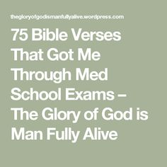 75 Bible Verses That Got Me Through Med School Exams – The Glory of God is Man Fully Alive