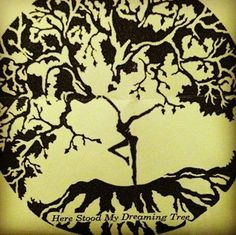 Here Stood My Dreaming Tree, this would be a great tattoo!