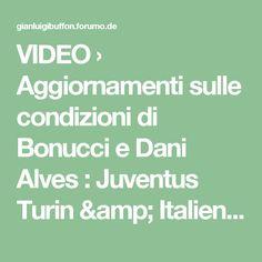 VIDEO › Aggiornamenti sulle condizioni di Bonucci e Dani Alves : Juventus Turin & Italien - Clips#p78635