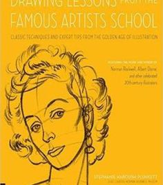 Drawing Lessons From The Famous Artists School: Classic Techniques And Expert Tips From The Golden Age Of Illustration PDF