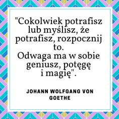 Odwaga ma w sobie geniusz Motto, Good Vibes, Believe In You, Inspire Me, Personal Development, Quotations, Texts, Reflection, Coaching