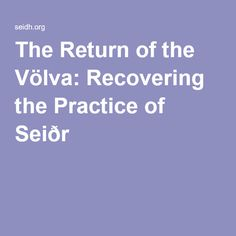 The Return of the Völva: Recovering the Practice of Seiðr
