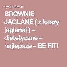 BROWNIE JAGLANE ( z kaszy jaglanej ) – dietetyczne – najlepsze – BE FIT!