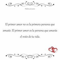 El primer amor no es la primera persona que amaste. El primer amor es la persona que amarás el resto de tu vida. #reflexionar #amo
