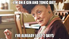 I'm on a gin and tonic diet. I've already lost two days Just For Fun, Have Fun, Sunday Humor, Dowager Countess, Gin Lovers, Maggie Smith, Gin And Tonic, Wedgwood, Downton Abbey