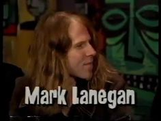 Mark Lanegan interviewed on MTV's 120 minutes in 1994. Apparently he was so hard to talk to the host decided he had enough ans quit the show shorty after the interview