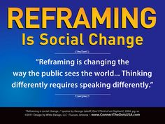 """Reframing is social change""  George Lakoff will make you Think Different.  www.ConnectTheDotsUSA.com"