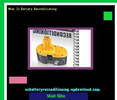 Battery Reconditioning - What Is Battery Reconditioning 143216 - Recondition Your Old Batteries Back To 100% Of Their Working Condition! - Save Money And NEVER Buy A New Battery Again
