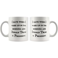 Funny Tea Hot Cocoa... I Love It When I Wake Up and Trump is President Mug