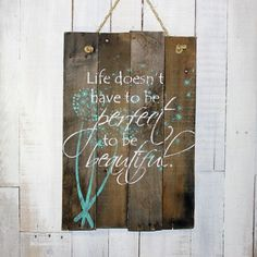 Rustic Pallet Sign - Life doesn't have to be perfect to be beautiful - Hand Painted Reclaimed Pallet Wood Sign - Home Decor, Kitchen Sign by PAULA HIVELY Wood Signs Home Decor, Wood Pallet Signs, Pallet Art, Rustic Signs, Wood Pallets, Wooden Signs, Reclaimed Wood Signs, Pallet Painting, Pallet Ideas