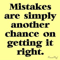 Mistakes Are Another Chance To Get It Right More here: http://www.benfrancia.com/bits-of-inspiration/mistakes-are-another-chance-to-get-it-right/