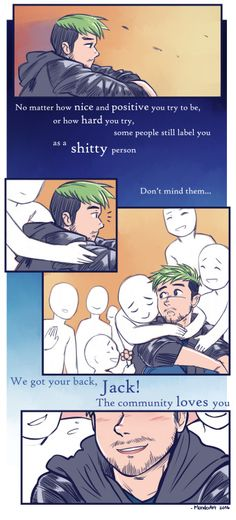 raymondoart: A quick little comic I made based on jacksepticeye 's tweet that was reblogged here…. I know he's strong and can brush off any diss of negativity, but a hug or two wouldn't hurt right?  We all love you, Jack!  ah, I'm such a touchy-feely person tonight >_< OH! and it's the return of Jackaboy's awesome cool sexy jacket!! It looks so cool on him!! therealjacksepticeye: Aw this is so awesome :O I love it, thank you so much!