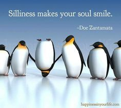 Silliness Makes Your Soul Smile (penguins) Great Quotes, Funny Quotes, Inspirational Quotes, Awesome Quotes, Quotable Quotes, Smile Quotes, Motivational Quotes, Quirky Quotes, Fabulous Quotes