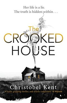 The Crooked House by Christobel Kent echoes of du Maurier in fine thriller about a woman who returns to the scene of her family's slaughter