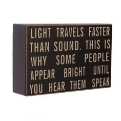 Light Travels Faster than Sound Wooden Block Sign --- Quick Info: Price £4.95 This humorous wall sign is sure to make friends, family and other visitors to your home chuckle.  --- Available from Roman at Home. Images Copyright www.romanathome.com