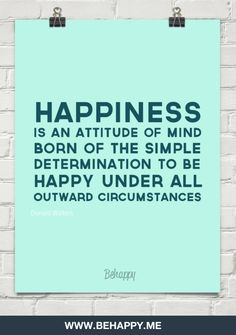Happiness  is an attitude of mind,  born of the simple  determination to be  happy under all  outwar by Donald Walters #714
