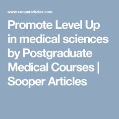 Promote Level Up in medical sciences by Postgraduate Medical Courses | Sooper Articles