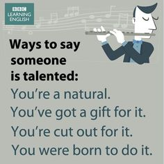 Ways to say someone is talented More