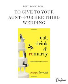 Eat, Drink & Remarry: Confessions of a Serial Wife by Margo Howard ~ The longtime advice columnist for Slate and Yahoo waxes philosophical on the merits of multiple marriages--and talks plenty of trash on her exes.
