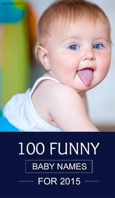 Funny Baby Names For 2015: Parents these days do not want their kids to share names with other people. Hence, they choose creative and unheard names for their kids.Here are 100 most popular funny names for 2015. #babynames