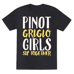 Pinot Grigio Girls Sip Together White Print - The pinot grigio girls stick together and sip together! Keep the pinot gris flowing with your girls and celebrate your friendship and love for pinot grigio with this funny, bff, wine lovers, best friends, pinot grigio shirt!