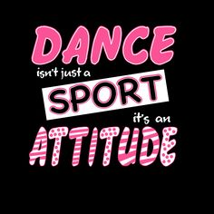 Dance Isn't Just A Sport, It's An Attitude.