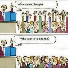 Who wants change? Who wants to change? | Christian Funny Pictures - A time to laugh